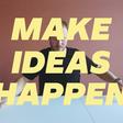 Make Ideas Happen – Improve your Creative Process
