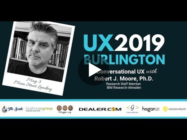 Conversational UX—Human Speech Patterns Meet UX by Dr. Bob Moore (UX Burlington 2019)
