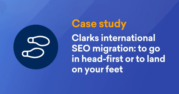 Clarks international SEO migration: to run in head-first or to land on your feet