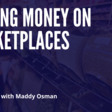 [Podcast] Making Money on Marketplaces with Maddy Osman | How I Built It