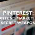 Why Pinterest is the content marketing secret weapon