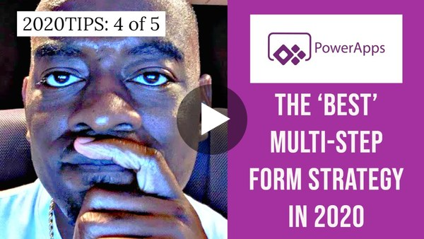 2020TIPS: 4 of 5 | My Best Multi-Step Form Strategy for PowerApps Forms Layout 2020