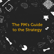 The Product Manager's Guide to the Strategy: Part I