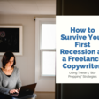 How to Survive Your First Recession (or Any Other Disaster) as a Freelance Copywriter | Copyhackers