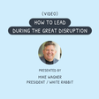 VIDEO - How to Lead During the Great Disruption
