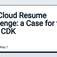The Cloud Resume Challenge: a Case for the AWS CDK - DEV Community 👩‍💻👨‍💻