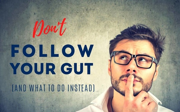 Don't Follow Your Gut (and What to Do Instead)