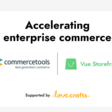 Vue Storefront accelerating enterprise commerce initiatives with commercetools