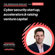 Cybersecurity Start-up, Accelerators & Raising Venture Capital | Haydn Brooks from Risk Ledger