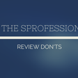 Ask the Sprofessionals—Part Two: Review Don'ts