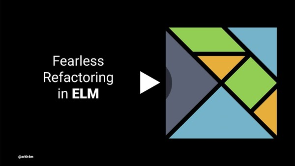 Fearless Refactoring in Elm - Ju Liu
