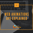 Web Animations API Explained
