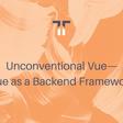 Unconventional Vue—Vue as a Backend Framework