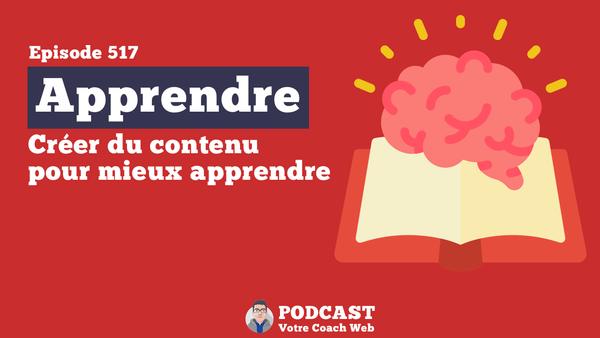 Mieux apprendre grâce à la création de contenu - Bertrand Soulier - Votre coach Web