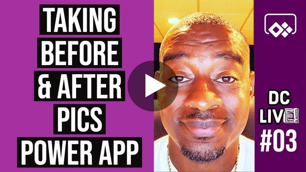 Creating an App that Takes Before and After Pics | PowerApps DCLIve 003