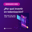 Webinar ¿Por qué invertir en tokenización?