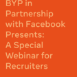 BYP In Partnership With Facebook Presents: A Special Webinar For Recruiters