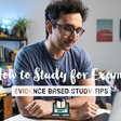 How to Study for Exams - An Evidence-Based Masterclass
