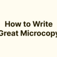 How to Write Great Microcopy