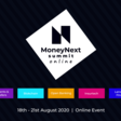 MoneyNext Summit Online - 18th to 21st of August - Open for Public