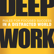 Deep Work: Rules for Focused Success in a Distracted World - Cal Newport
