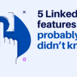 5 Linkedin features you probably didn't know [+Cool Bonus strategy to increase your follower's number]