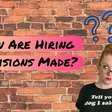 How Are Hiring Decisions Made? It's Probably Not What You Think!
