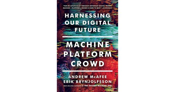 Machine, Platform, Crowd: Harnessing Our Digital Future by Andrew McAfee and Erik Brynjolfsson