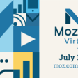 Moz - MozCon Virtual July 14-15, 2020 - Not Your Typical Marketing Conference.