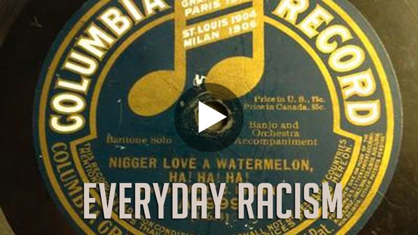 Everyday Racism: N**gr Love a Watermelon, Ha! Ha! Ha! Ha!