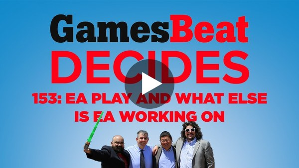 This week's GamesBeat Decides is all about EA.