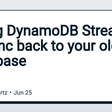 Using DynamoDB Streams to sync back to your old database - DEV