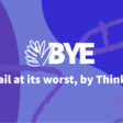 BYE - Email at its worst, new from Thinko.