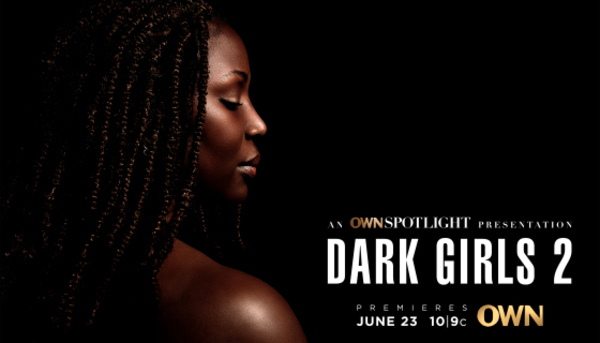 'Dark Girls 2' To Explore How Black Women Can Begin To Heal From Colorism