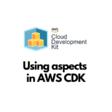 Using aspects in AWS CDK – AWS Maniac