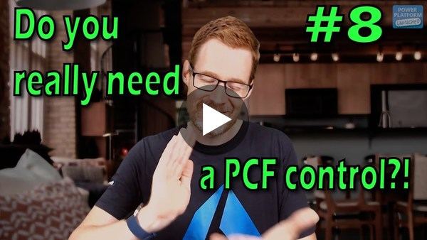 Do you really need a PCF Control? Power Platform Unpacked #8