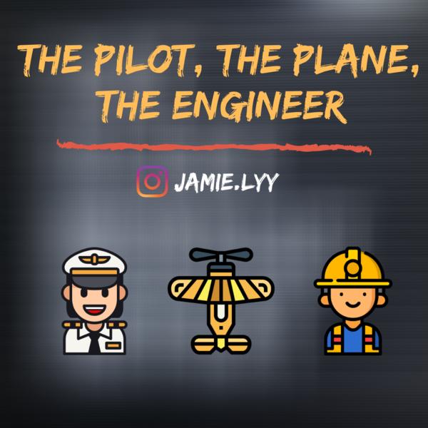 The Pilot, The Plane & The Engineer — JAMIELYY