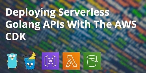 Deploying Serverless Golang APIs With The AWS CDK - DEV