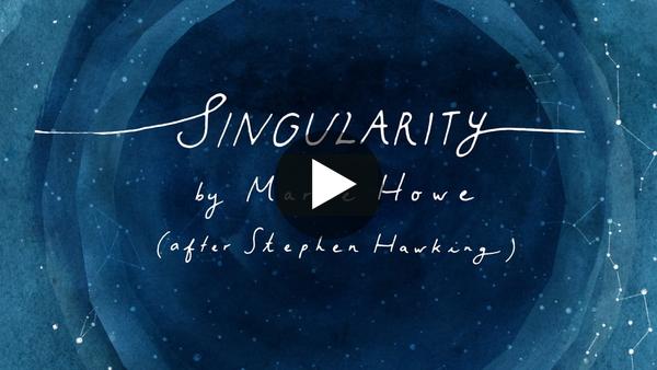 """""""Singularity (after Stephen Hawking)"""" by Marie Howe"""