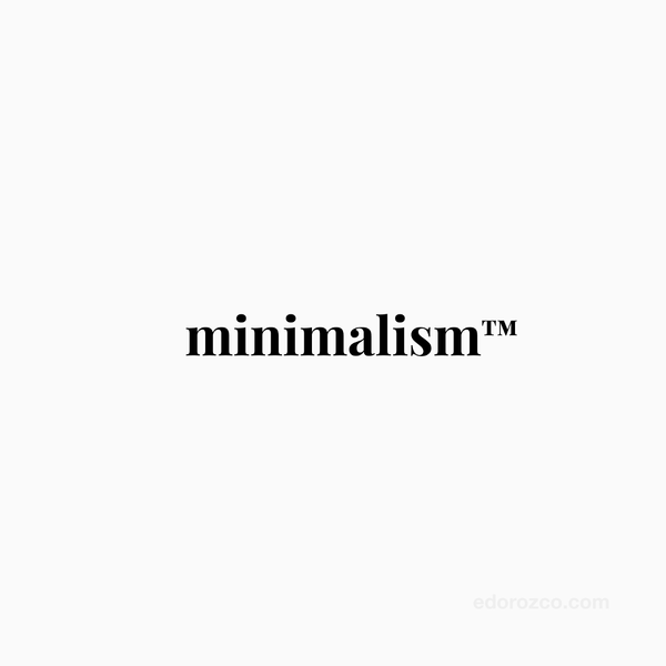 Minimalism is not just a silly design trend