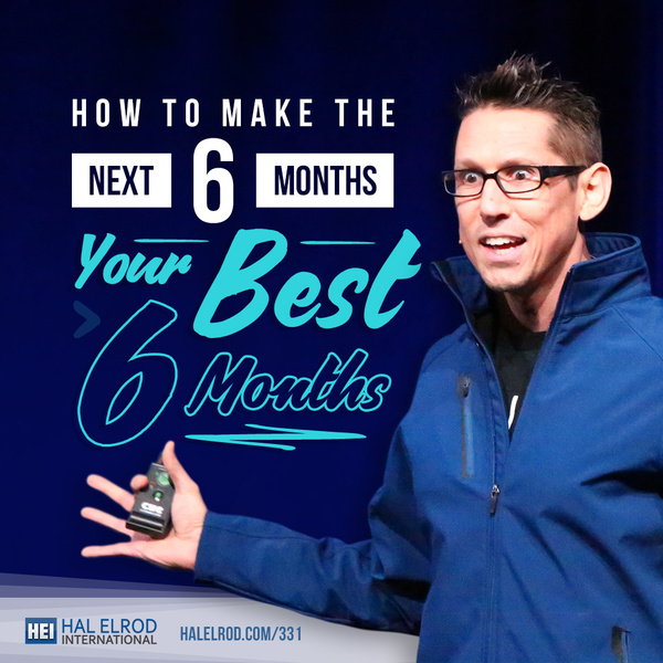 331: How to Make the Next 6 Months Your Best 6 Months - halelrod.com