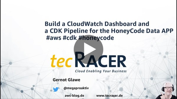 Lets Build S1E02b Create HoneyCode Cloudwatch Dashboard and a Deployment Pipeline with CDK