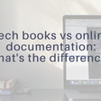 Tech books vs online documentation: what's the difference?