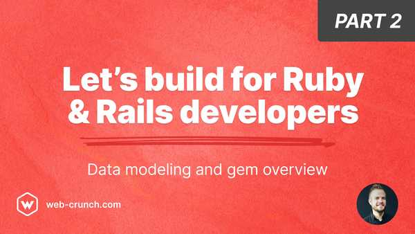 Let's Build for Ruby and Rails developers - Part 2