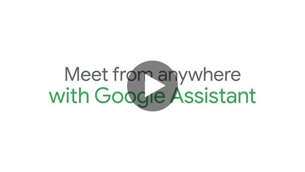 Meet from anywhere with Google Assistant