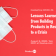 Combating COVID-19: Building Products in Response to a Crisis | Meetup