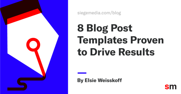 8 Blog Post Templates Proven to Drive Results - Siege Media