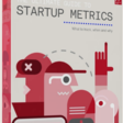 The Ultimate Guide to Startup Metrics by Speedinvest Pirates.