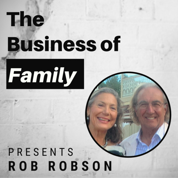 Rob Robson – Building & Operating The Business of Family