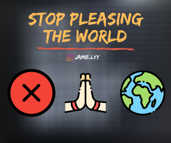 Stop Pleasing The World 👌🏼 — JAMIELYY